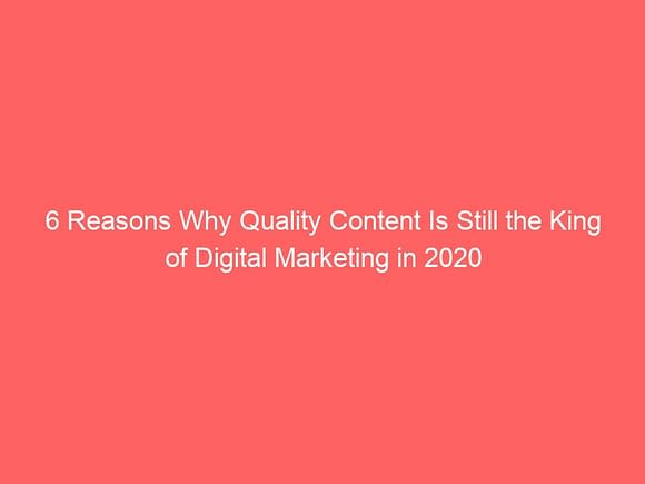 6 reasons why quality content is still the king of digital marketing in 2020 3940