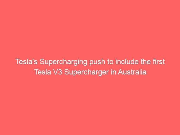 teslas supercharging push to include the first tesla v3 supercharger in australia 3790