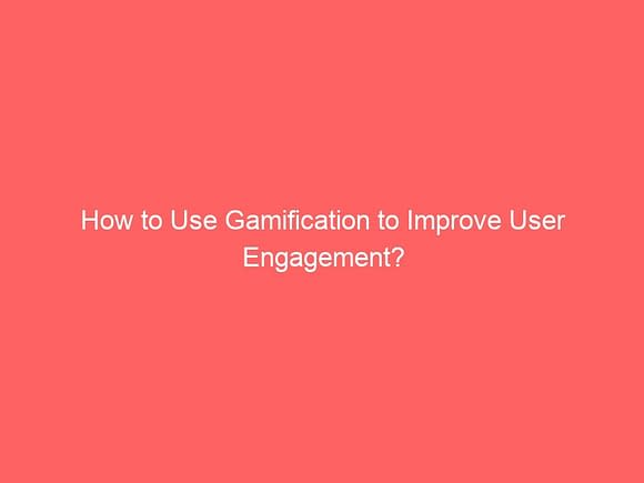how to use gamification to improve user engagement 3943