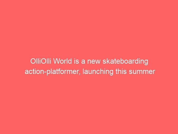 olliolli world is a new skateboarding action platformer launching this summer 3793